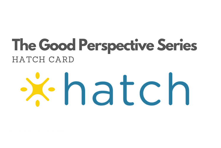 The Good Perspective Series: Hatch